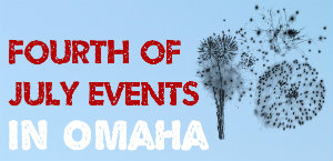 Fourth of July Events in Omaha