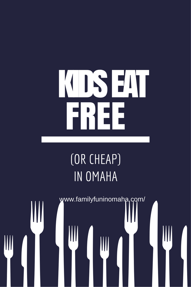 kids eat free or cheap in omaha family fun in omaha