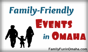 Family Friendly Events in Omaha | Family Fun in Omaha
