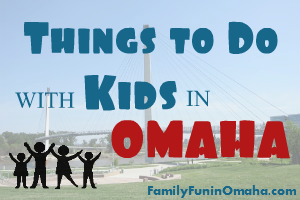 Ultimate Guide Of Things To Do With Kids In Omaha
