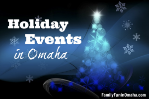 Holiday Events in Omaha | Family Fun in Omaha