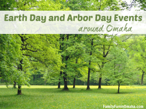 Earth and Arbor Day Events around Omaha | Family Fun in Omaha