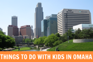 Things to Do with Kids in Omaha |Family Fun in Omaha