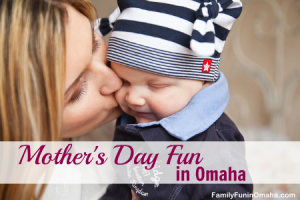 Mothers Day Fun in Omaha | Family Fun in Omaha