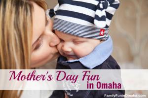 Mothers Day Fun in Omaha | Family Fun in Omaha
