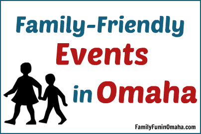 Family-Friendly Events in Omaha | Family Fun in Omaha