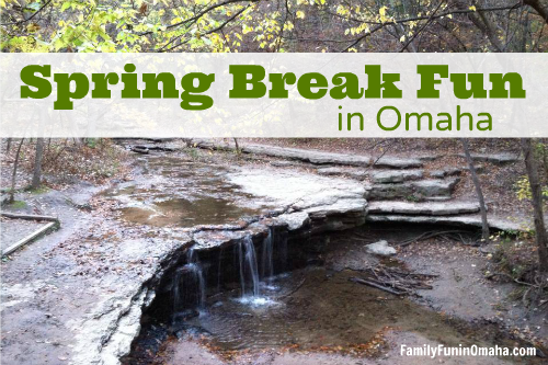 Spring Break Fun in Omaha | Family Fun in Omaha