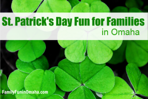 St. Patricks Day Fun for Families in Omaha | Family Fun in Omaha