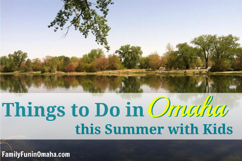 Things to Do in Omaha this Summer with Kids | Family Fun in Omaha