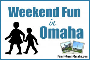 Weekend Fun in Omaha | Family Fun in Omaha