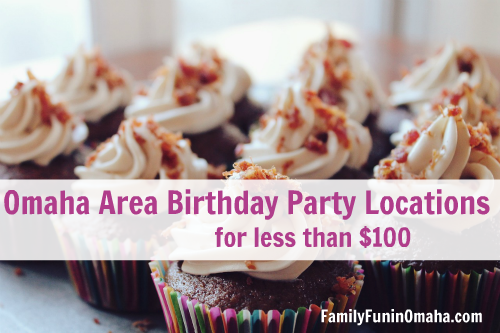 Omaha Area Birthday Parties Less Than 100 | Family Fun in Omaha