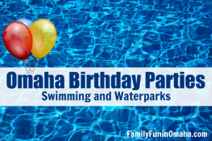 Omaha Birthday Parties - Swimming and Waterparks | Family Fun in Omaha