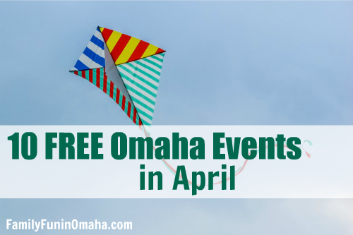 10 FREE Omaha Events in April | Family Fun in Omaha